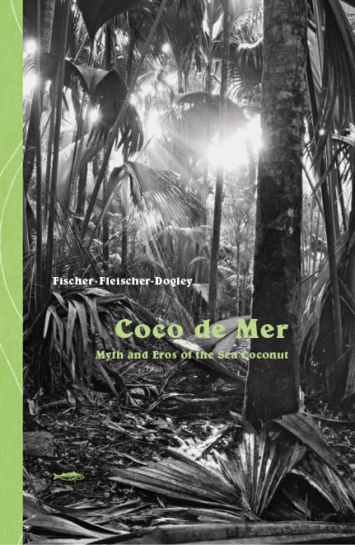 Coco de Mer – Myth and Eros of the Sea Coconut
